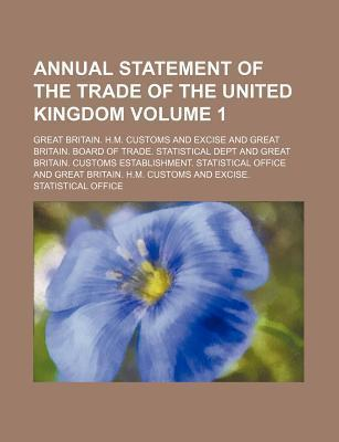 Annual Statement of the Trade of the United Kingdom Volume 1