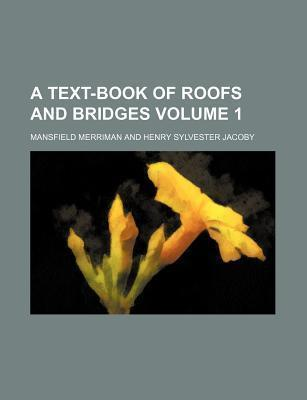 A Text-Book of Roofs and Bridges Volume 1