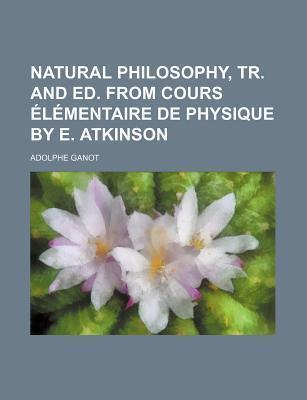 Natural Philosophy, Tr. and Ed. from Cours Elementaire de Physique by E. Atkinson
