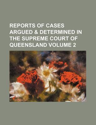 Reports of Cases Argued & Determined in the Supreme Court of Queensland Volume 2