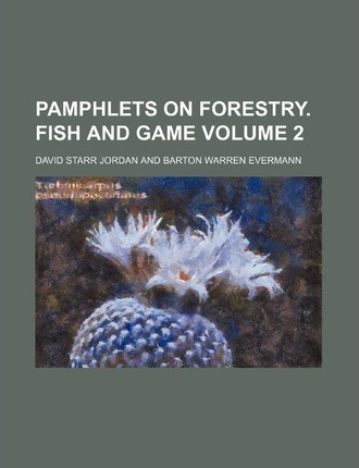 Pamphlets on Forestry. Fish and Game Volume 2