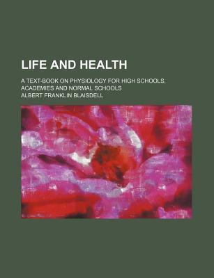 Life and Health; A Text-Book on Physiology for High Schools, Academies and Normal Schools
