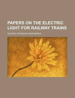 Papers on the Electric Light for Railway Trains