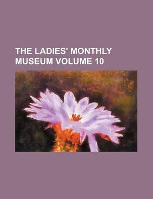 The Ladies' Monthly Museum Volume 10