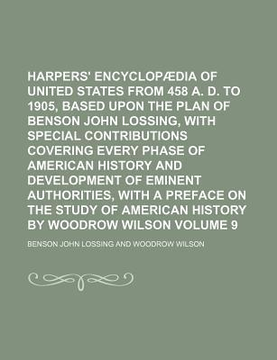 Harpers' Encyclopaedia of United States from 458 A. D. to 1905, Based Upon the Plan of Benson John Lossing, with Special Contributions Covering Every