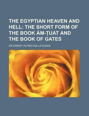 The Egyptian Heaven and Hell; The Short Form of the Book M- Uat and the Book of Gates