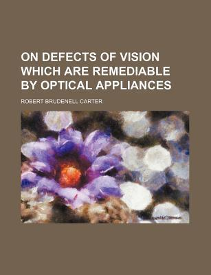 On Defects of Vision Which Are Remediable by Optical Appliances