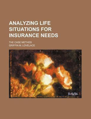 Analyzing Life Situations for Insurance Needs; The Case Method