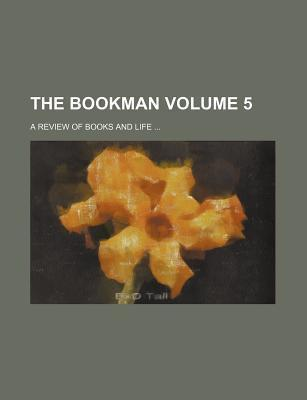 The Bookman; A Review of Books and Life Volume 5
