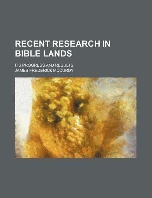 Recent Research in Bible Lands; Its Progress and Results