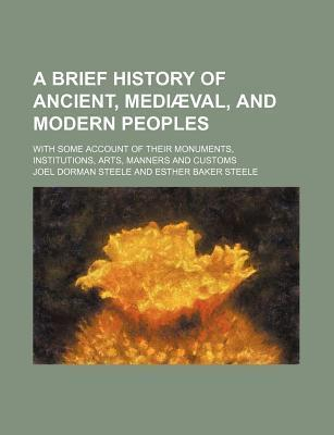 A Brief History of Ancient, Mediaeval, and Modern Peoples; With Some Account of Their Monuments, Institutions, Arts, Manners and Customs