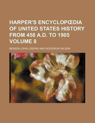 Harper's Encyclop Dia of United States History from 458 A.D. to 1905 Volume 8