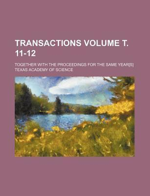 Transactions; Together with the Proceedings for the Same Year[s] Volume . 11-12