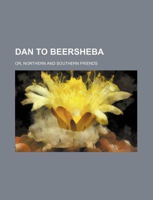 Dan to Beersheba; Or, Northern and Southern Friends