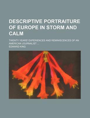 Descriptive Portraiture of Europe in Storm and Calm; Twenty Years' Experiences and Reminiscences of an American Journalist