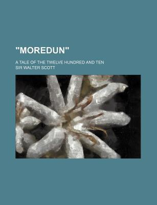 Moredun; A Tale of the Twelve Hundred and Ten
