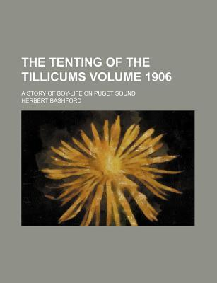 The Tenting of the Tillicums; A Story of Boy-Life on Puget Sound Volume 1906