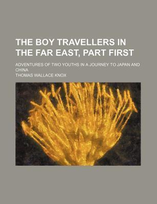 The Boy Travellers in the Far East, Part First; Adventures of Two Youths in a Journey to Japan and China