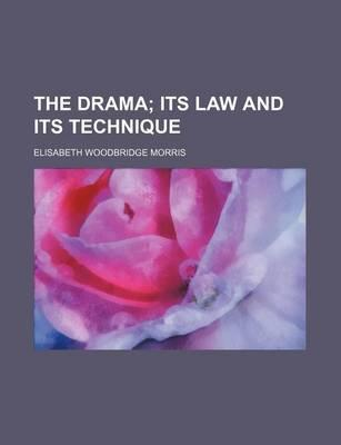 The Drama; Its Law and Its Technique