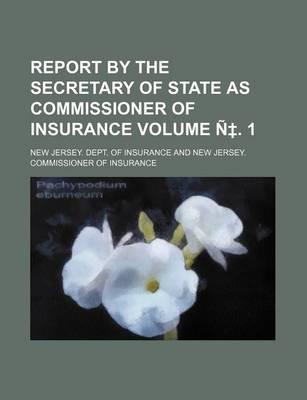 Report by the Secretary of State as Commissioner of Insurance Volume N . 1
