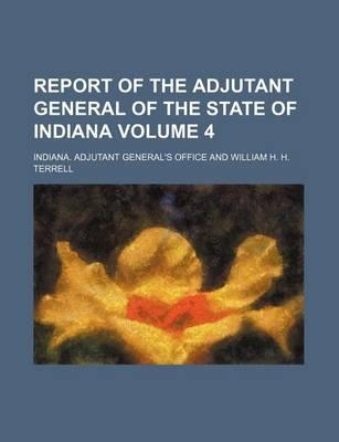 Report of the Adjutant General of the State of Indiana Volume 4