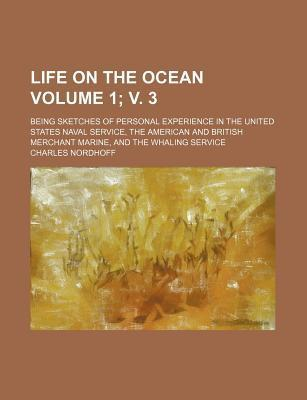 Life on the Ocean; Being Sketches of Personal Experience in the United States Naval Service, the American and British Merchant Marine, and the Whaling Service Volume 1; V. 3
