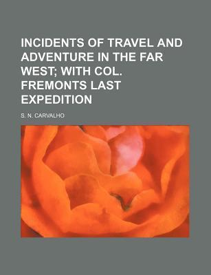 Incidents of Travel and Adventure in the Far West; With Col. Fremonts Last Expedition