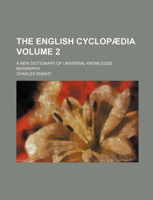 The English Cyclopaedia; A New Dictionary of Universal Knowledge. Biography Volume 2
