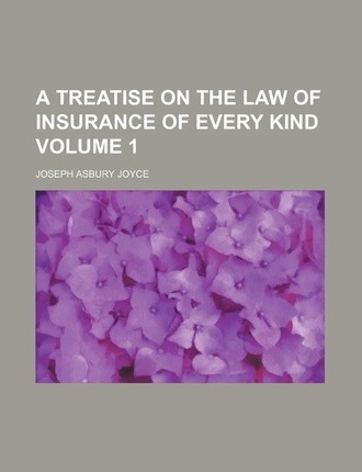 A Treatise on the Law of Insurance of Every Kind Volume 1