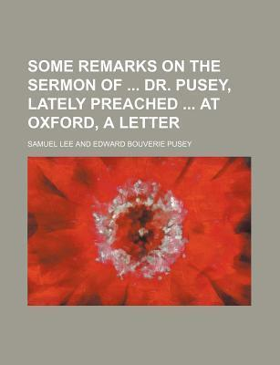 Some Remarks on the Sermon of Dr. Pusey, Lately Preached at Oxford, a Letter