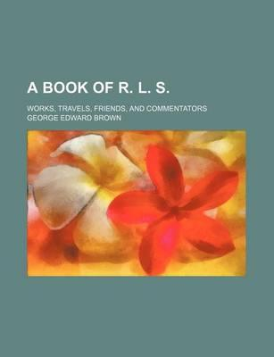 A Book of R. L. S; Works, Travels, Friends, and Commentators