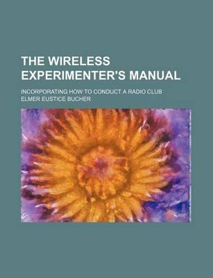 The Wireless Experimenter's Manual; Incorporating How to Conduct a Radio Club