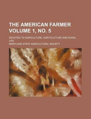 The American Farmer; Devoted to Agriculture, Horticulture and Rural Life Volume 1, No. 5