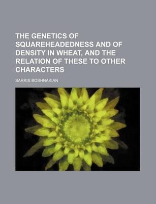 The Genetics of Squareheadedness and of Density in Wheat, and the Relation of These to Other Characters