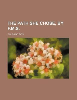The Path She Chose, by F.M.S