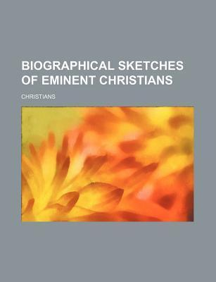 Biographical Sketches of Eminent Christians