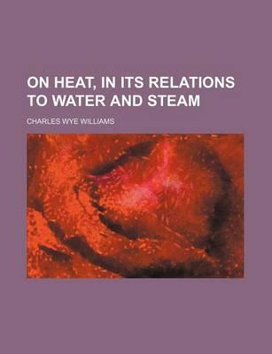 On Heat, in Its Relations to Water and Steam