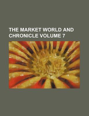 The Market World and Chronicle Volume 7