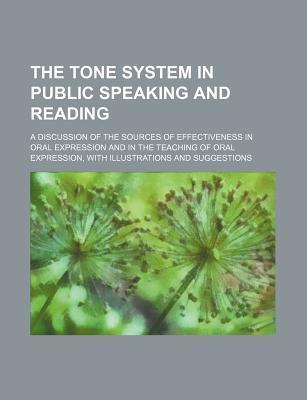 The Tone System in Public Speaking and Reading; A Discussion of the Sources of Effectiveness in Oral Expression and in the Teaching of Oral Expression