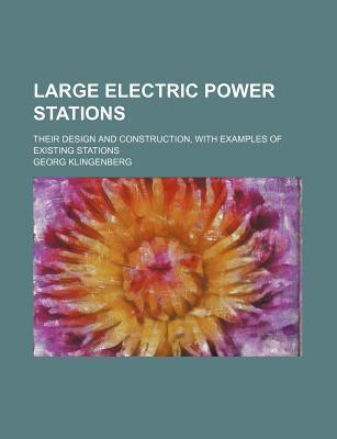 Large Electric Power Stations; Their Design and Construction, with Examples of Existing Stations