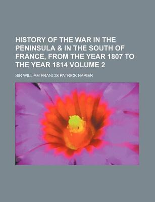 History of the War in the Peninsula & in the South of France, from the Year 1807 to the Year 1814 Volume 2