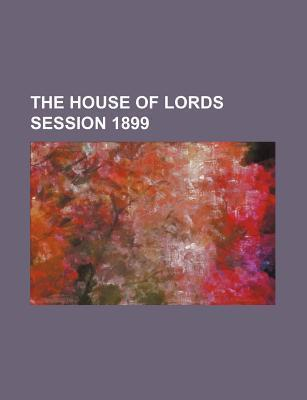 The House of Lords Session 1899