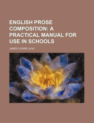 English Prose Composition; A Practical Manual for Use in Schools