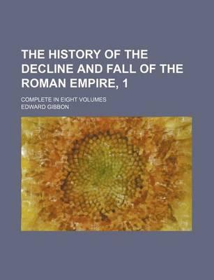 The History of the Decline and Fall of the Roman Empire, 1; Complete in Eight Volumes