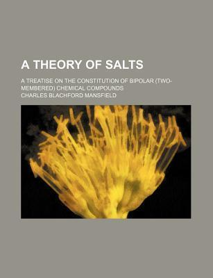 A Theory of Salts; A Treatise on the Constitution of Bipolar (Two-Membered) Chemical Compounds