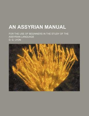 An Assyrian Manual; For the Use of Beginners in the Study of the Assyrian Language