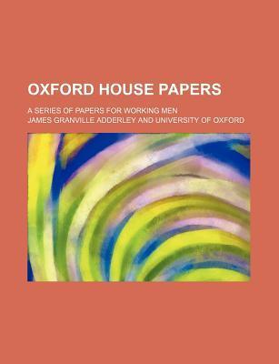 Oxford House Papers; A Series of Papers for Working Men