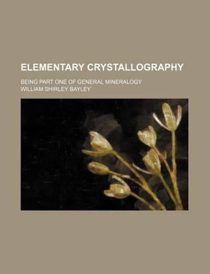 Elementary Crystallography; Being Part One of General Mineralogy