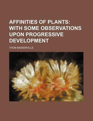 Affinities of Plants; With Some Observations Upon Progressive Development