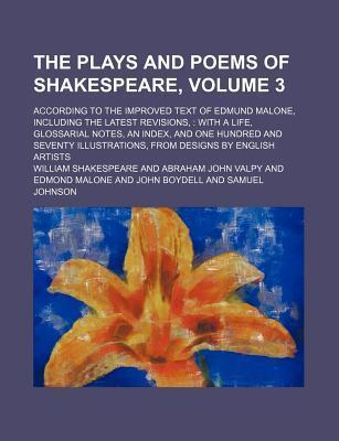 The Plays and Poems of Shakespeare; According to the Improved Text of Edmund Malone, Including the Latest Revisions, with a Life, Glossarial Notes, an Index, and One Hundred and Seventy Illustrations, from Designs by English Volume 3